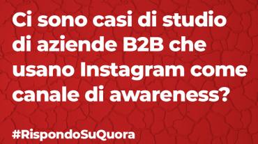 Ci sono casi di studio di aziende B2B che usano Instagram come canale di awareness?